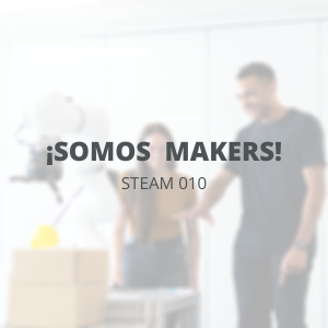 STEAM 010 - Marzo - ¡Somos makers!
