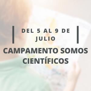 Campamento Somos Científicos   Semana del 5 al 9 de Julio  