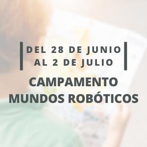 Campamento Mundos Robóticos   Semana del 28 al 2 de Julio  